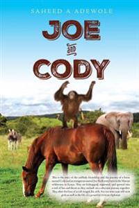 Joe and Cody: Story of the Friendship and Journey of a Horse (Cody) and an Orangutan (Joe). Both Born in the Mansai Wildlife Embark