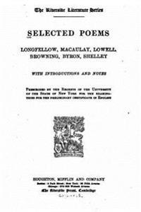 Selected Poems, Longfellow, Macaulay, Lowell, Browning, Byron, Shelley