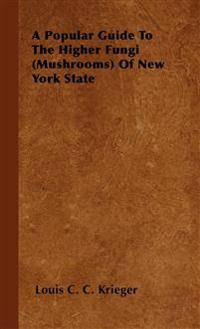 A Popular Guide To The Higher Fungi (Mushrooms) Of New York State