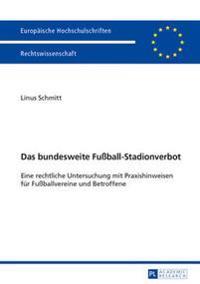 Das Bundesweite Fußball-Stadionverbot: Eine Rechtliche Untersuchung Mit Praxishinweisen Fuer Fußballvereine Und Betroffene