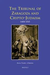 The Tribunal of Zaragoza and Crypto-Judaism 1484-1515