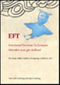 EFT: Emotional Freedom Techniques : Metoden som gör skillnad : för stress, hälsa, smärtor, framgång, relationer och...