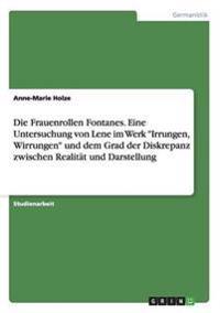 """Die Frauenrollen Fontanes. Eine Untersuchung von Lene im Werk """"Irrungen, Wirrungen"""" und dem Grad der Diskrepanz zwischen Realität und Darstellung"""