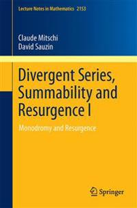 Divergent Series, Summability and Resurgence I
