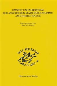Umwelt Und Subsistenz Der Assyrischen Stadt Dur-Kalimmu Am Unteren Habur (Syrien)