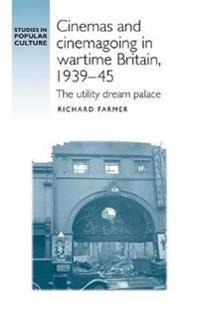 Cinemas and Cinemagoing in Wartime Britain, 1939-45: The Utility Dream Palace