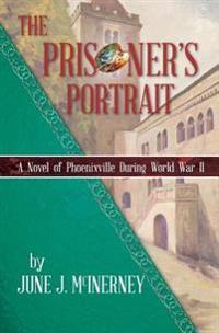 The Prisoner's Portrait: A Novel of Phoenixville During World War II