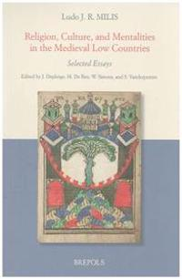 Religion, Culture, and Mentalities in the Medieval Low Countries: Selected Essays