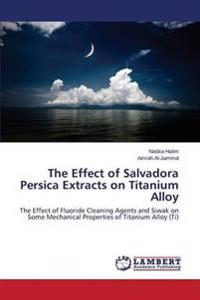 The Effect of Salvadora Persica Extracts on Titanium Alloy