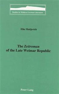 The Zeitroman of the Late Weimar Republic