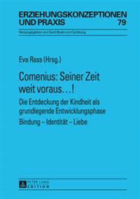 Comenius: Seiner Zeit Weit Voraus...!: Die Entdeckung Der Kindheit ALS Grundlegende Entwicklungsphase- Bindung - Identitaet - Liebe