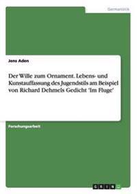 Der Wille Zum Ornament. Lebens- Und Kunstauffassung Des Jugendstils Am Beispiel Von Richard Dehmels Gedicht 'im Fluge'