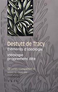Destutt de Tracy: Iuvres Completes Tome III: Elements D'Ideologie Ideologie Proprement Dite