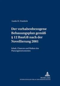 Der Vorhabenbezogene Bebauungsplan Gemaeß § 12 Baugb Nach Der Novellierung 2001: Inhalt, Chancen Und Risiken Des Planungsinstrumentes