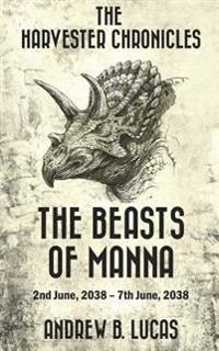 The Harvester Chronicles: The Beasts of Manna: 2nd June, 2038 - 7th June, 2038