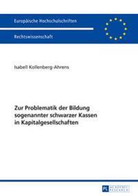 Zur Problematik Der Bildung Sogenannter Schwarzer Kassen in Kapitalgesellschaften
