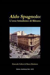 Aldo Spagnolo: L'Eroe Brindisino Di Klisura