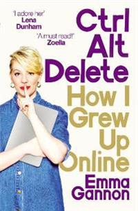 Ctrl, alt; delete - how i grew up online
