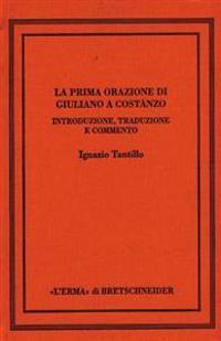 La Prima Orazione Di Giuliano a Costanzo: Introduzione, Traduzione E Commento