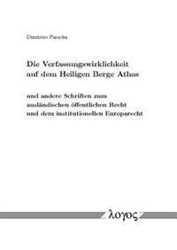 Die Verfassungswirklichkeit Auf Dem Heiligen Berge Athos: Und Andere Schriften Zum Auslandischen Offentlichen Recht Und Dem Institutionellen Europarec