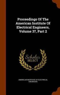 Proceedings of the American Institute of Electrical Engineers, Volume 37, Part 2