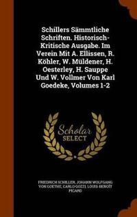 Schillers Sammtliche Schriften. Historisch-Kritische Ausgabe. Im Verein Mit A. Ellissen, R. Kohler, W. Muldener, H. Oesterley, H. Sauppe Und W. Vollmer Von Karl Goedeke, Volumes 1-2