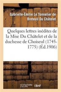 Quelques Lettres In�dites de la Mise Du Ch�telet Et de la Duchesse de Choiseul (1745-1775)