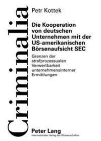 Die Kooperation Von Deutschen Unternehmen Mit Der Us-Amerikanischen Boersenaufsicht SEC: Grenzen Der Strafprozessualen Verwertbarkeit Unternehmensinte