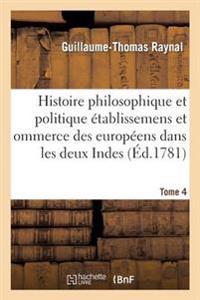 Histoire Philosophique Et Politique Des Etablissemens Des Europeens Dans Les Deux Indes. Tome 4