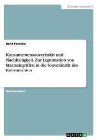 Konsumentensouveranitat Und Nachhaltigkeit. Zur Legitimation Von Staatseingriffen in Die Souveranitat Des Konsumenten
