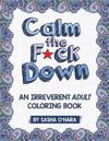 Calm the F*ck Down: An Irreverent Adult Coloring Book