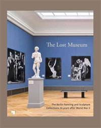 The Lost Museum: The Berlin Painting and Sculpture Collections 70 Years After World War II