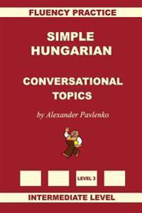 Simple Hungarian, Conversational Topics, Intermediate Level