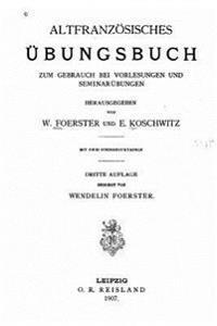 Altfranzosisches Ubungsbuch Zum Gebrauch Bei Vorlesungen Und Seminarubungen
