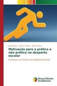 Motivacao Para a Pratica E Nao Pratica No Desporto Escolar