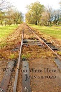 Wish You Were Here: Short Stories & Flash Fiction