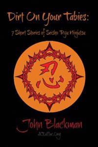Dirt on Your Tabies: 7 Short Stories of Seisho Ryu Ninjutsu