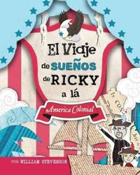 El Viaje de Suenos de Ricky a la America Colonial