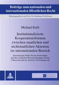 Institutionalisierte Kooperationsformen Zwischen Staatlichen Und Nichtstaatlichen Akteuren Im Internationalen Bereich: Internationale Public-Private P