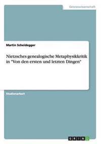 """Nietzsches Genealogische Metaphysikkritik in """"Von Den Ersten Und Letzten Dingen"""""""