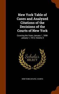 New York Table of Cases and Analyzed Citations of the Decisions of the Courts of New York
