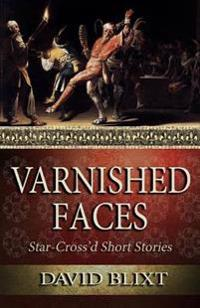 Varnished Faces: Star-Cross'd Short Stories