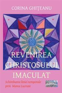 Revenirea Cristosului Imaculat: Schimbarea Liniei Temporale Prin Marea Lucrare