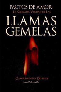 """""""Pactos de Amor"""": """"La Sagrada Verdad de Las Llamas Gemelas"""""""