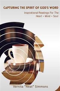 Capturing the Spirt of God's Word: Inspiration Readings for the Heart, Mind, Soul