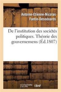 de l'Institution Des Soci�t�s Politiques, Ou Th�orie Des Gouvernemens Par Ant. Fantin-Desodoards