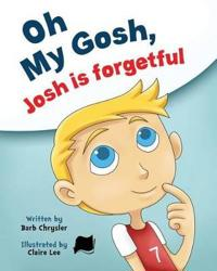 Oh My Gosh, Josh Is Forgetful