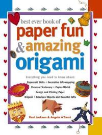 Best Ever Book of Paper Fun & Amazing Origami: Everything You Ever Need to Know About: Papercrafts, Decorative Gift-Wrapping, Personal Stationery, Pap