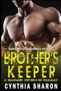 Brother's Keeper: A Billionaire Stepbrother with Benefits Romance