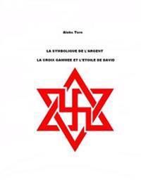 La Symbolique de L'Argent: La Croix Gammee Et L'Etole de David